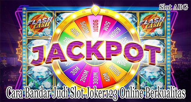 Cara Bandar Judi Slot Joker123 Online yang Berkualitas