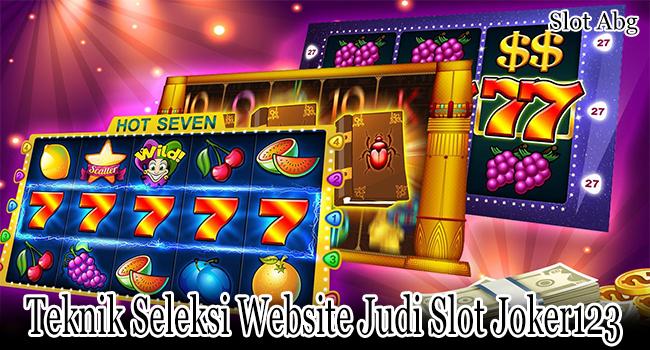 Teknik Seleksi Website Judi Slot Joker123 Online yang Dapat Diandalkan