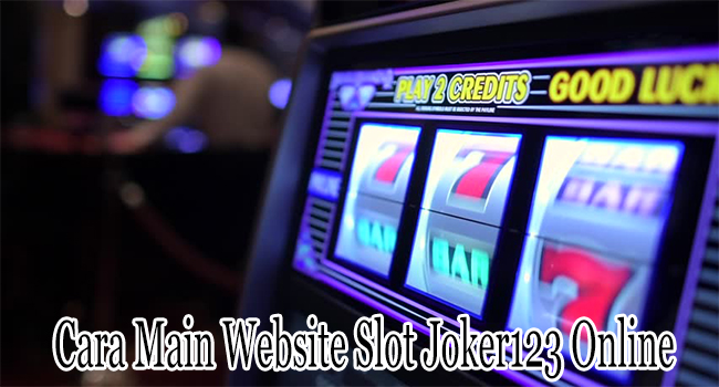 Cara Main Website Slot Joker123 Online yang Tepat Bagi Pemain Pemula