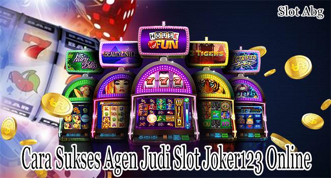 Cara Sukses Agen Judi Slot Joker123 Online yang Jarang Diketahui