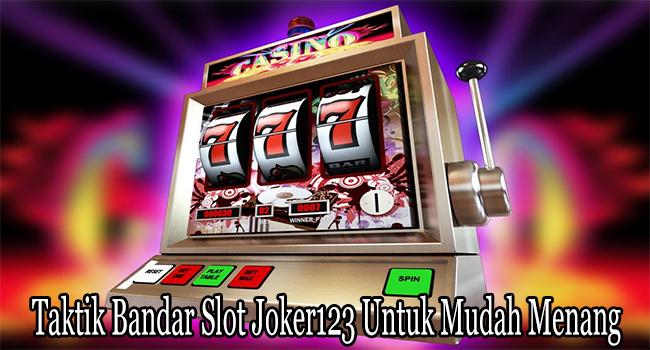 Taktik Bandar Slot Joker123 Untuk Mudah Menang