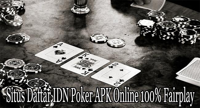 Situs Daftar IDN Poker APK Online 100% Fairplay dan Terpercaya