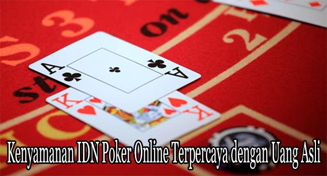 Kenyamanan IDN Poker Online Terpercaya dengan Uang Asli